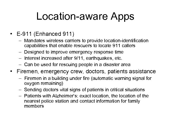Location-aware Apps • E-911 (Enhanced 911) – Mandates wireless carriers to provide location-identification capabilities