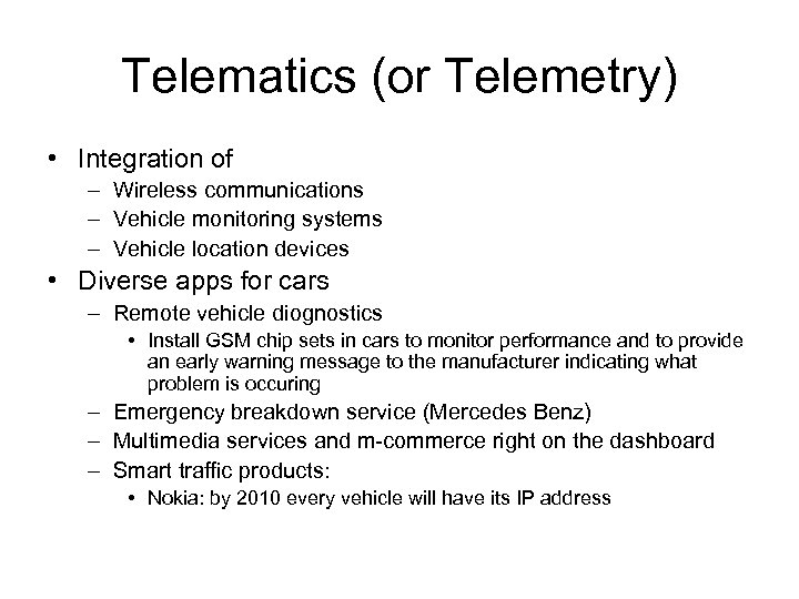 Telematics (or Telemetry) • Integration of – Wireless communications – Vehicle monitoring systems –