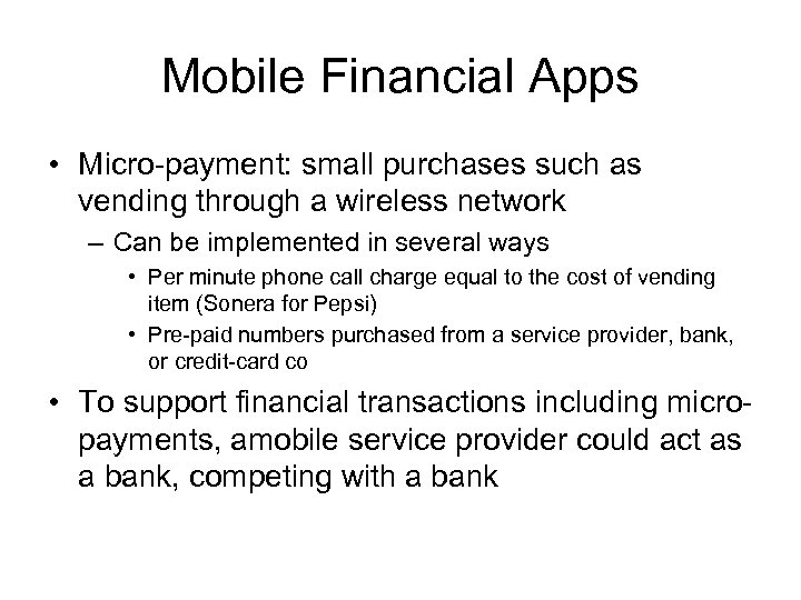 Mobile Financial Apps • Micro-payment: small purchases such as vending through a wireless network