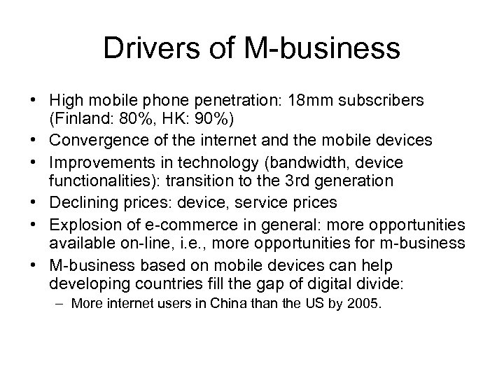 Drivers of M-business • High mobile phone penetration: 18 mm subscribers (Finland: 80%, HK: