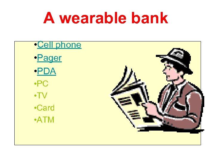 A wearable bank • Cell phone • Pager • PDA • PC • TV