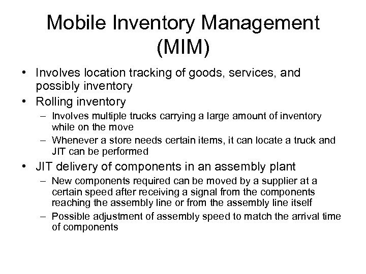 Mobile Inventory Management (MIM) • Involves location tracking of goods, services, and possibly inventory