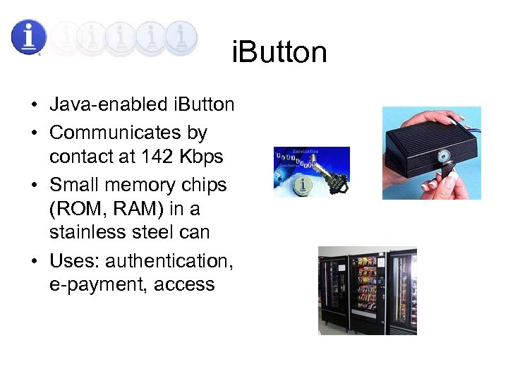i. Button • Java-enabled i. Button • Communicates by contact at 142 Kbps •