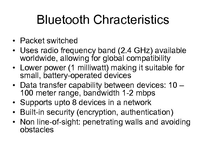 Bluetooth Chracteristics • Packet switched • Uses radio frequency band (2. 4 GHz) available