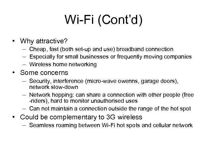 Wi-Fi (Cont'd) • Why attractive? – Cheap, fast (both set-up and use) broadband connection