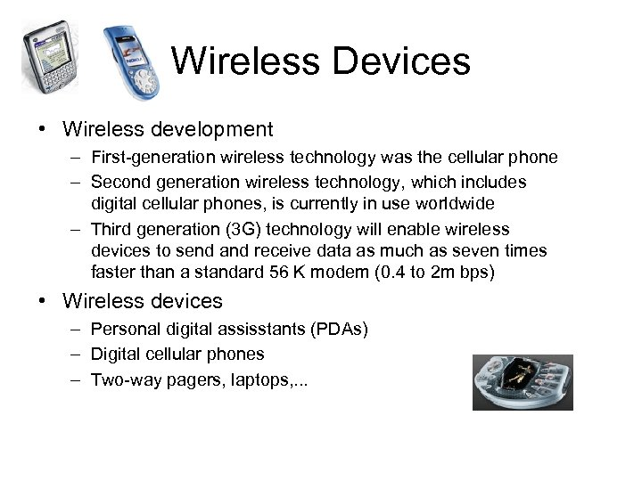 Wireless Devices • Wireless development – First-generation wireless technology was the cellular phone –