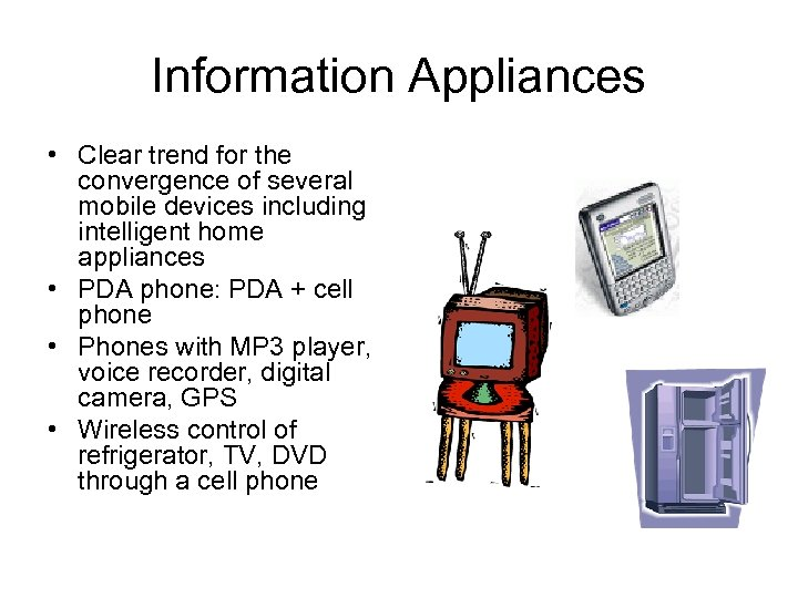 Information Appliances • Clear trend for the convergence of several mobile devices including intelligent