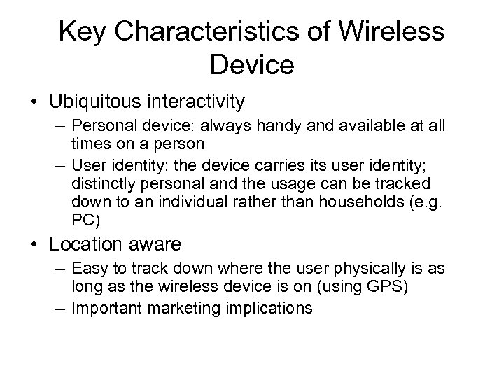 Key Characteristics of Wireless Device • Ubiquitous interactivity – Personal device: always handy and