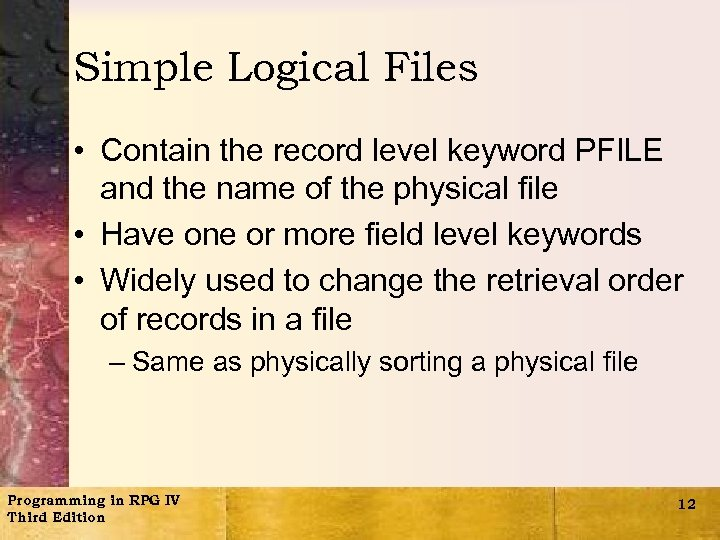 Simple Logical Files • Contain the record level keyword PFILE and the name of