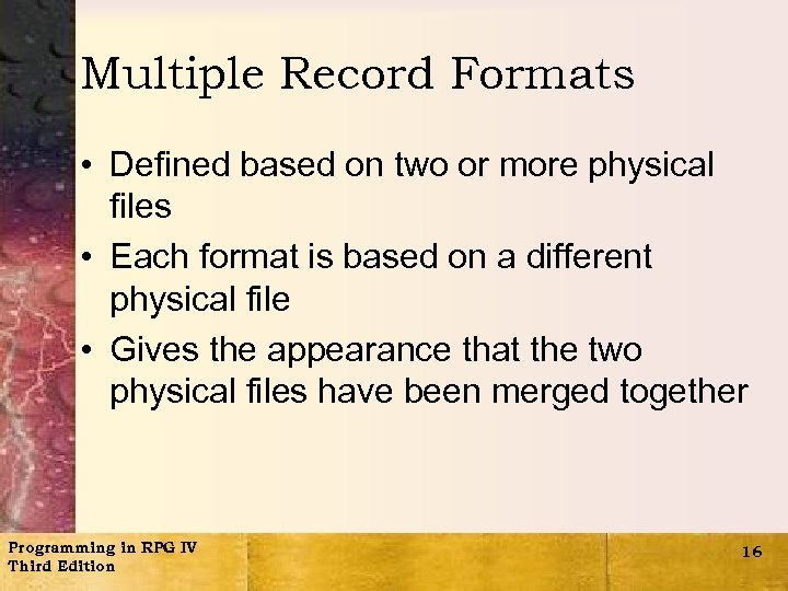 Multiple Record Formats • Defined based on two or more physical files • Each