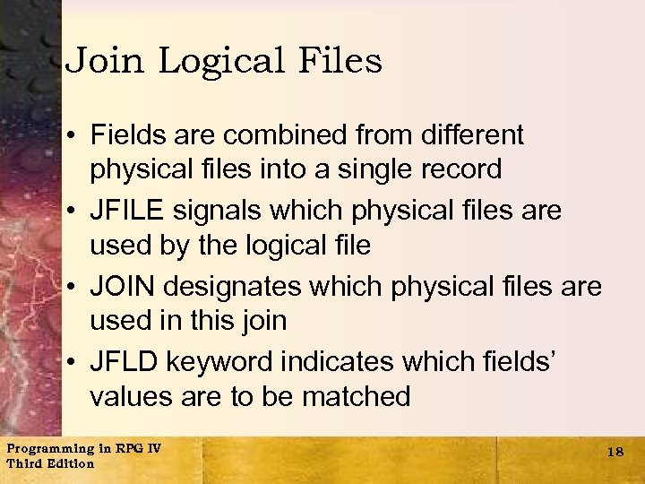 Join Logical Files • Fields are combined from different physical files into a single