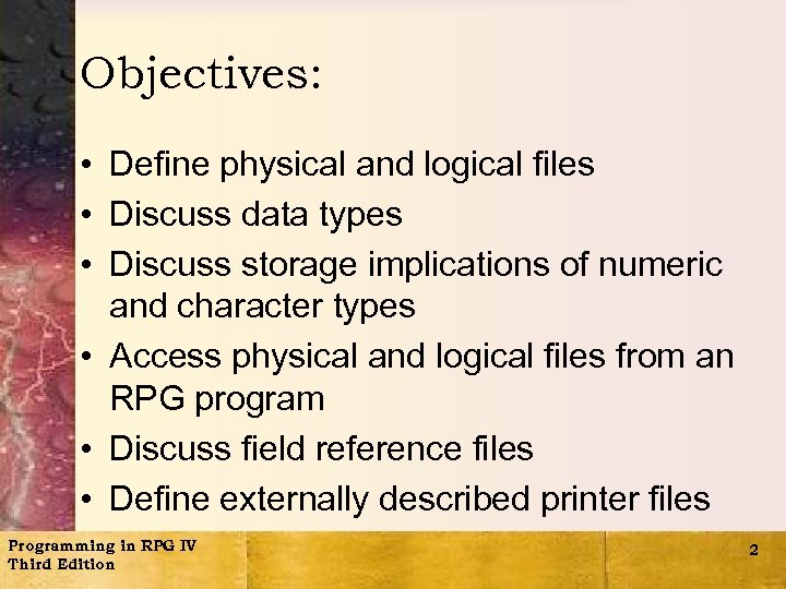 Objectives: • Define physical and logical files • Discuss data types • Discuss storage