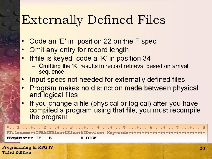 Externally Defined Files • Code an 'E' in position 22 on the F spec