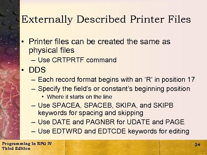 Externally Described Printer Files • Printer files can be created the same as physical