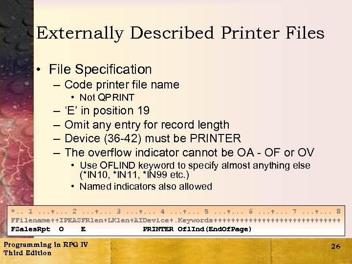 Externally Described Printer Files • File Specification – Code printer file name • Not