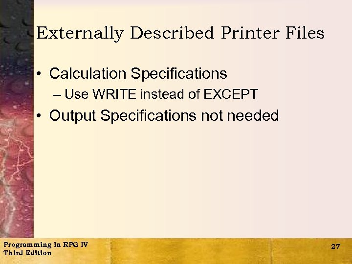 Externally Described Printer Files • Calculation Specifications – Use WRITE instead of EXCEPT •