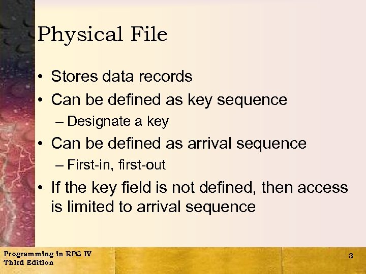 Physical File • Stores data records • Can be defined as key sequence –
