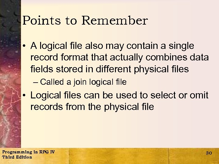 Points to Remember • A logical file also may contain a single record format