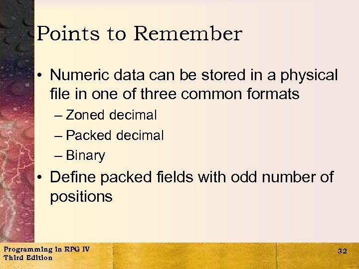Points to Remember • Numeric data can be stored in a physical file in