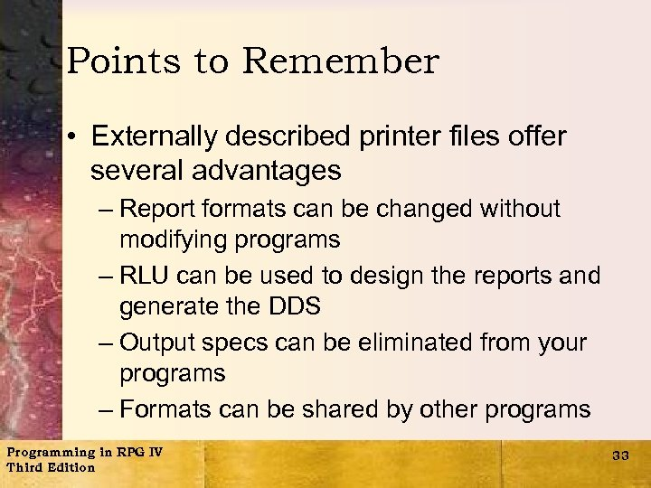 Points to Remember • Externally described printer files offer several advantages – Report formats