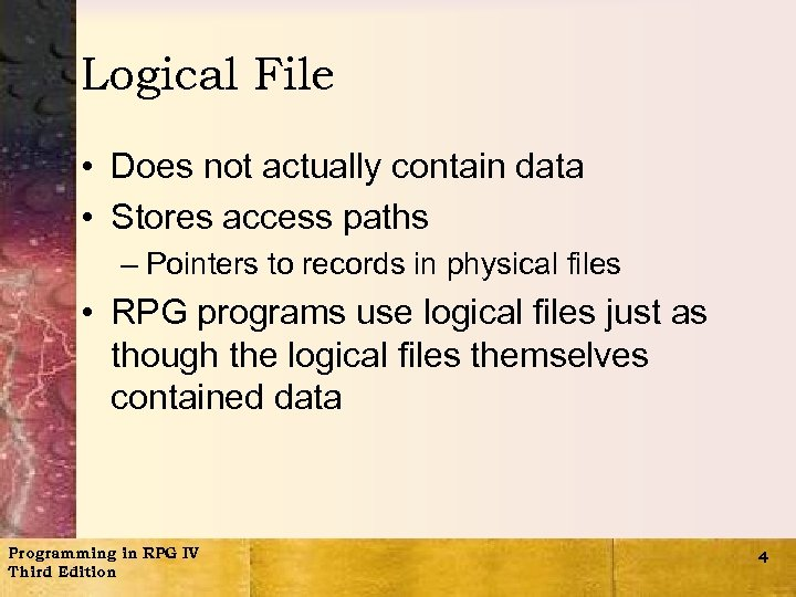 Logical File • Does not actually contain data • Stores access paths – Pointers