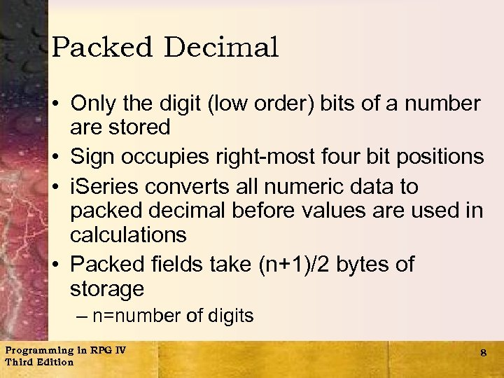Packed Decimal • Only the digit (low order) bits of a number are stored