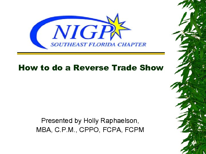 How to do a Reverse Trade Show Presented by Holly Raphaelson, MBA, C. P.