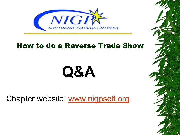 How to do a Reverse Trade Show Q&A Chapter website: www. nigpsefl. org