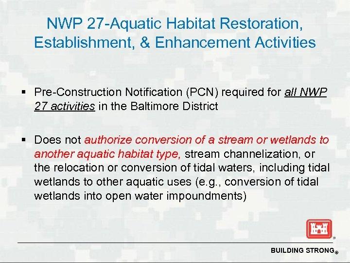 NWP 27 -Aquatic Habitat Restoration, Establishment, & Enhancement Activities § Pre-Construction Notification (PCN) required