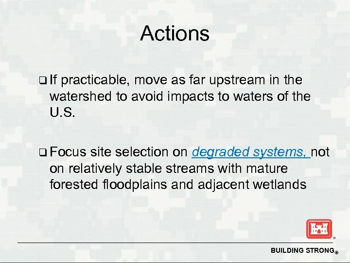 Actions q If practicable, move as far upstream in the watershed to avoid impacts