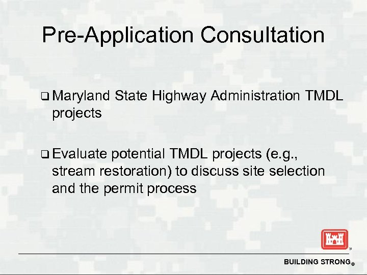 Pre-Application Consultation q Maryland State Highway Administration TMDL projects q Evaluate potential TMDL projects
