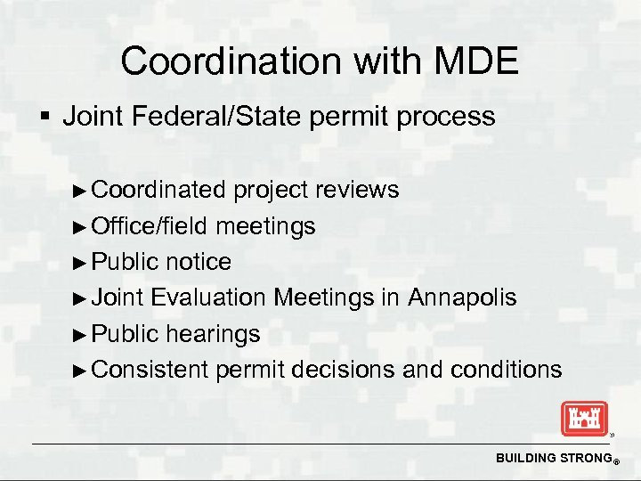 Coordination with MDE § Joint Federal/State permit process ► Coordinated project reviews ► Office/field