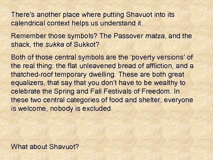 There's another place where putting Shavuot into its calendrical context helps us understand it.
