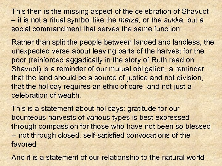 This then is the missing aspect of the celebration of Shavuot – it is