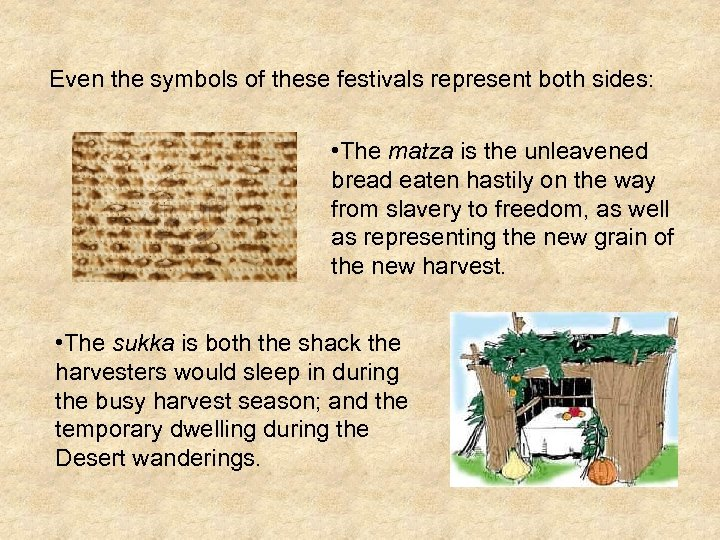 Even the symbols of these festivals represent both sides: • The matza is the