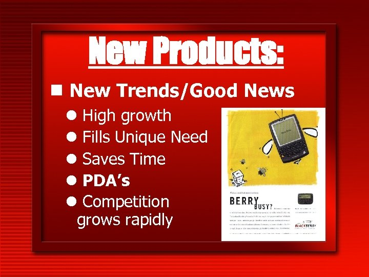 New Products: n New Trends/Good News l High growth l Fills Unique Need l