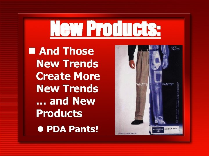 New Products: n And Those New Trends Create More New Trends … and New