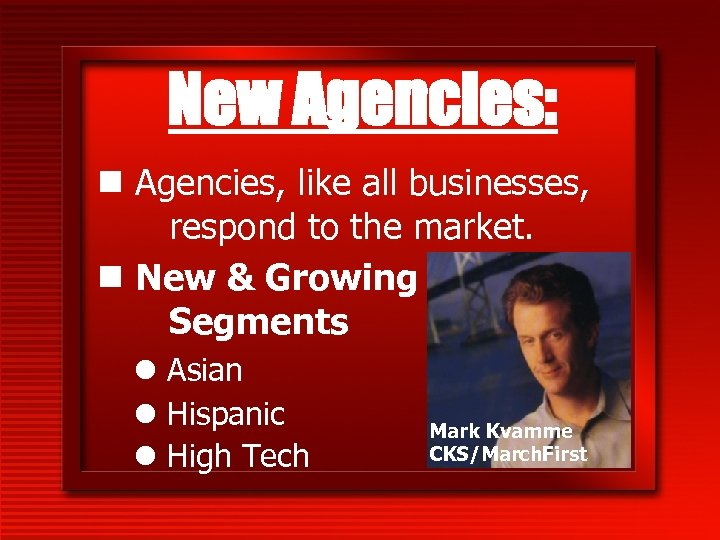 New Agencies: n Agencies, like all businesses, respond to the market. n New &