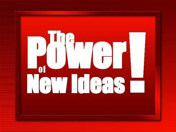 The Power of New Ideas !