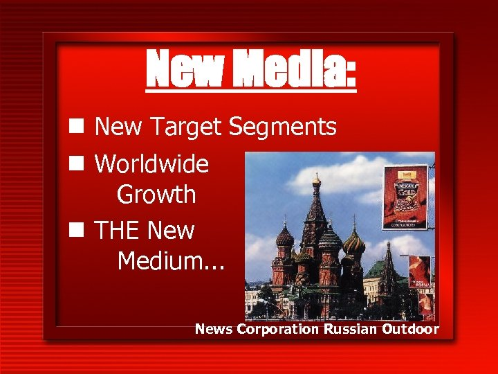 New Media: n New Target Segments n Worldwide Growth n THE New Medium. .