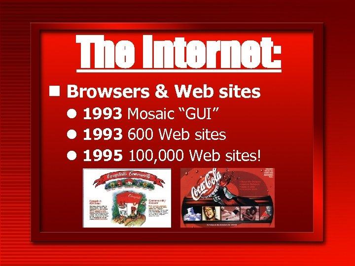 "The Internet: n Browsers & Web sites l 1993 Mosaic ""GUI"" l 1993 600"