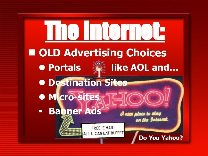 The Internet: n OLD Advertising Choices l Portals like AOL and… l Destination Sites