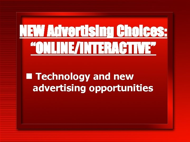 """NEW Advertising Choices: """"ONLINE/INTERACTIVE"""" n Technology and new advertising opportunities"""