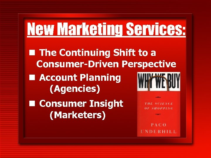 New Marketing Services: n The Continuing Shift to a Consumer-Driven Perspective n Account Planning