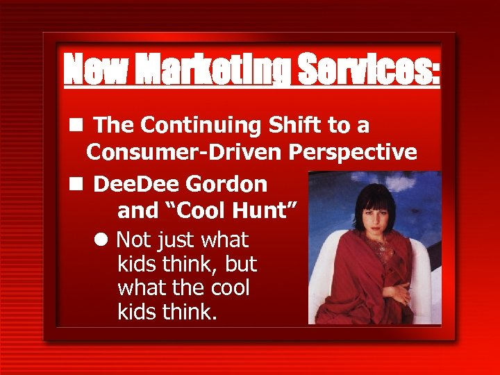 New Marketing Services: n The Continuing Shift to a Consumer-Driven Perspective n Dee Gordon