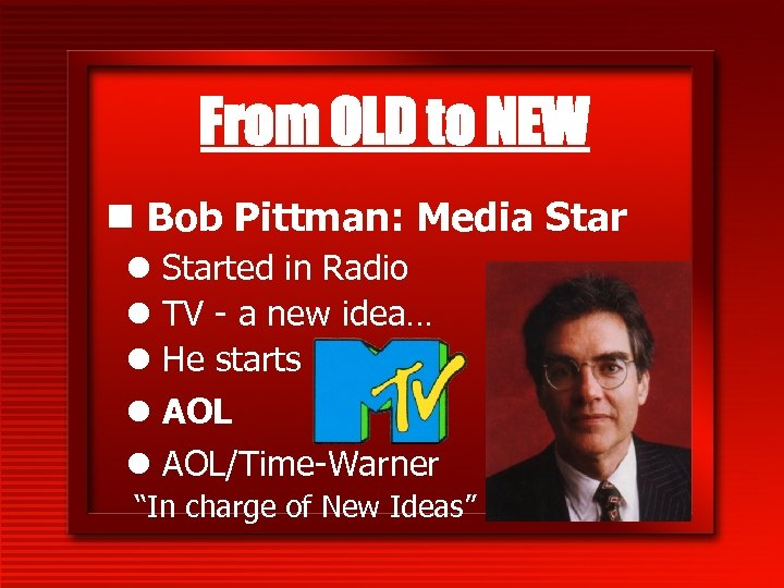 From OLD to NEW n Bob Pittman: Media Star l Started in Radio l