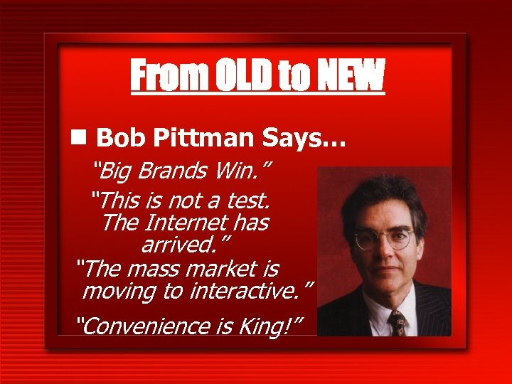 """From OLD to NEW n Bob Pittman Says… """"Big Brands Win. """" """"This is"""