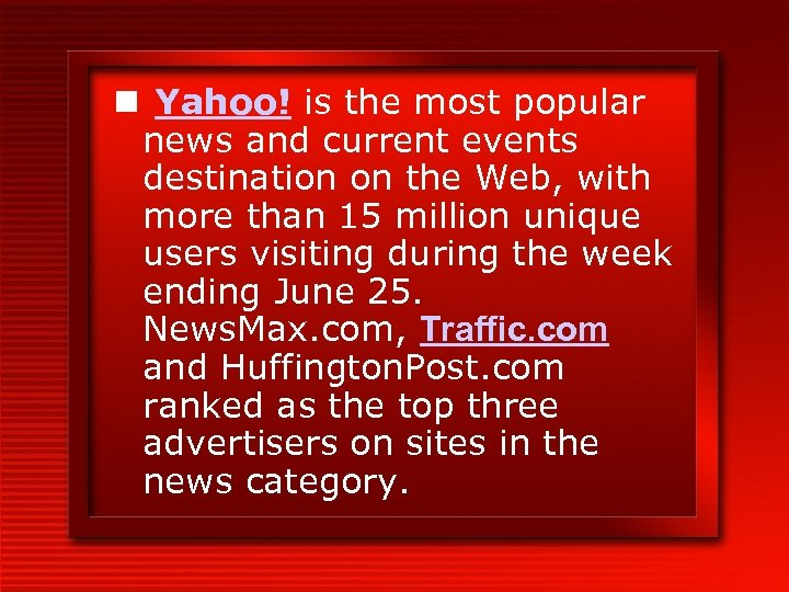 n Yahoo! is the most popular news and current events destination on the Web,