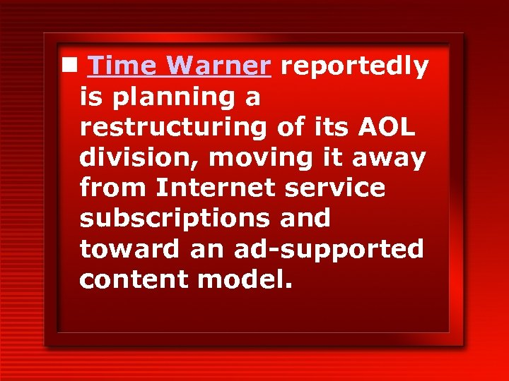n Time Warner reportedly is planning a restructuring of its AOL division, moving it