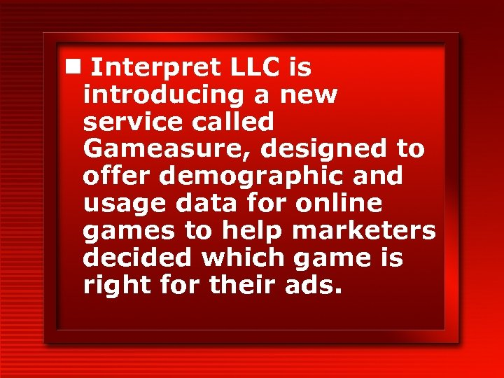 n Interpret LLC is introducing a new service called Gameasure, designed to offer demographic